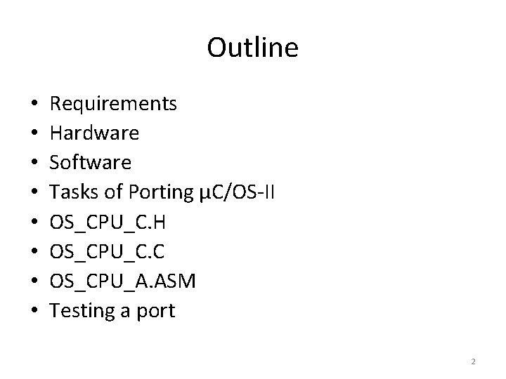 Outline • • Requirements Hardware Software Tasks of Porting µC/OS-II OS_CPU_C. H OS_CPU_C. C