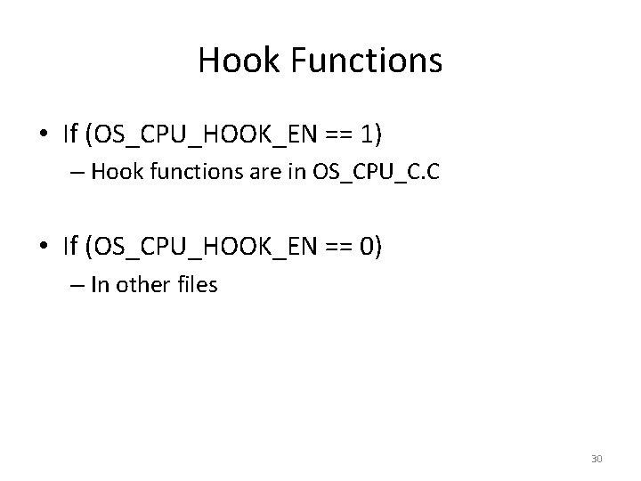 Hook Functions • If (OS_CPU_HOOK_EN == 1) – Hook functions are in OS_CPU_C. C