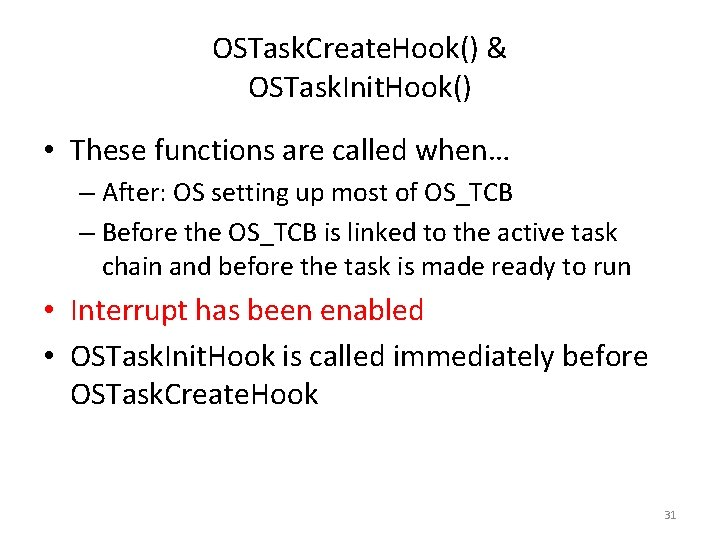 OSTask. Create. Hook() & OSTask. Init. Hook() • These functions are called when… –