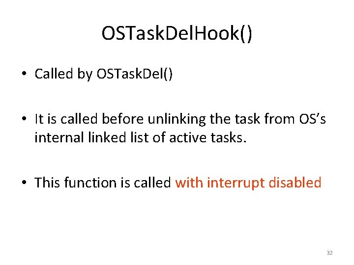 OSTask. Del. Hook() • Called by OSTask. Del() • It is called before unlinking