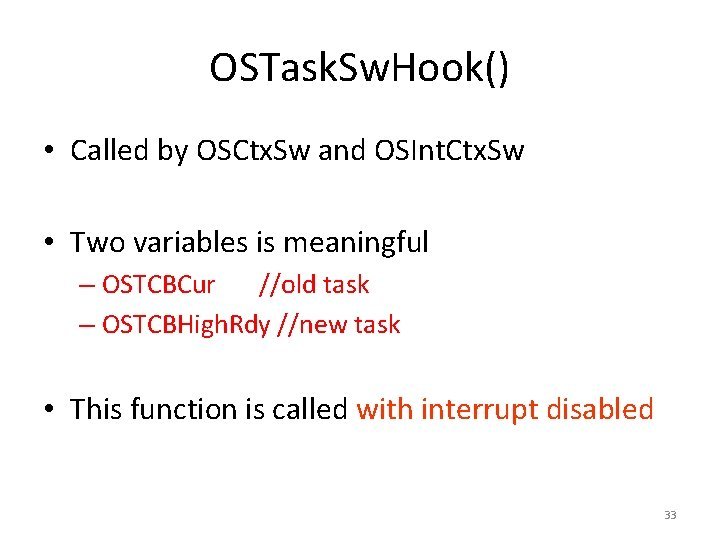 OSTask. Sw. Hook() • Called by OSCtx. Sw and OSInt. Ctx. Sw • Two