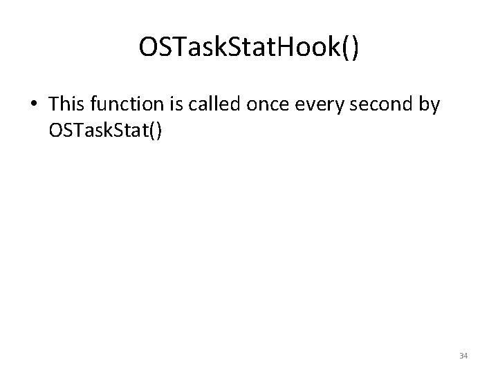 OSTask. Stat. Hook() • This function is called once every second by OSTask. Stat()
