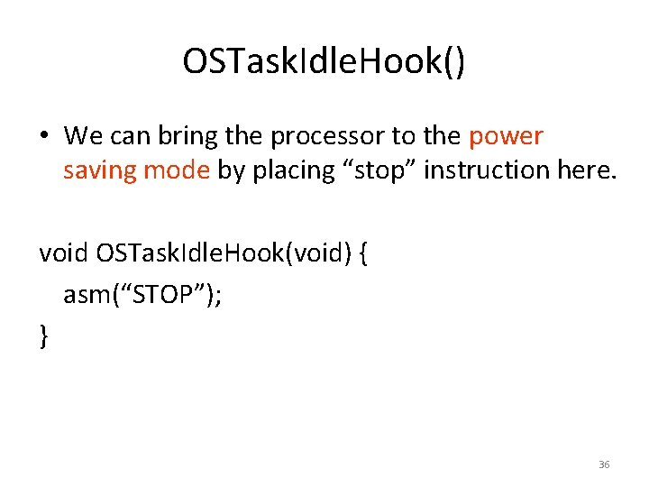 OSTask. Idle. Hook() • We can bring the processor to the power saving mode