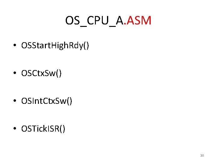 OS_CPU_A. ASM • OSStart. High. Rdy() • OSCtx. Sw() • OSInt. Ctx. Sw() •