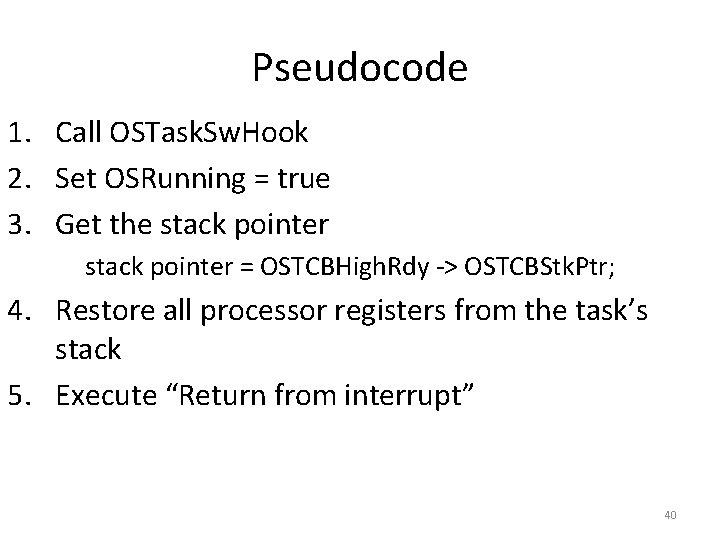 Pseudocode 1. Call OSTask. Sw. Hook 2. Set OSRunning = true 3. Get the
