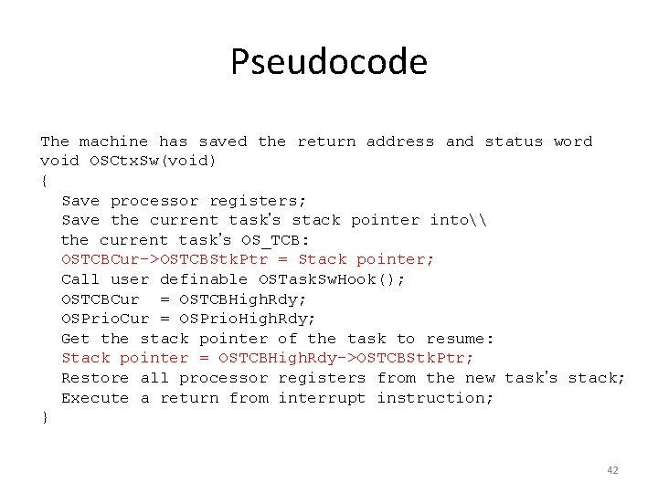 Pseudocode The machine has saved the return address and status word void OSCtx. Sw(void)