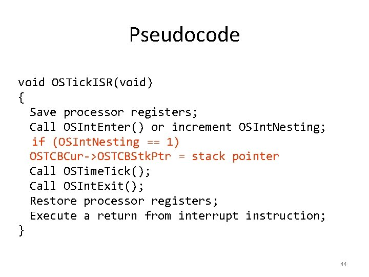 Pseudocode void OSTick. ISR(void) { Save processor registers; Call OSInt. Enter() or increment OSInt.