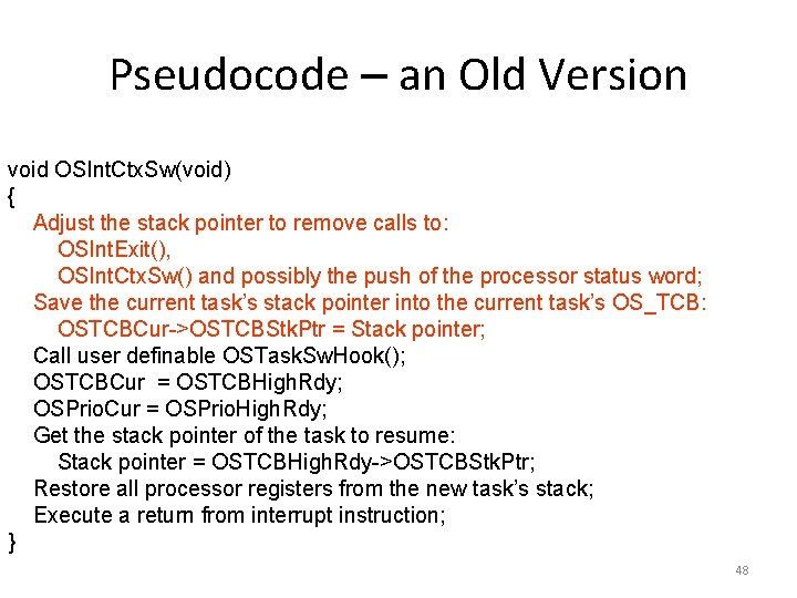 Pseudocode – an Old Version void OSInt. Ctx. Sw(void) { Adjust the stack pointer