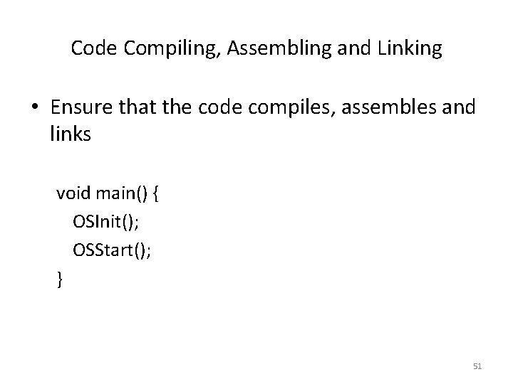 Code Compiling, Assembling and Linking • Ensure that the code compiles, assembles and links