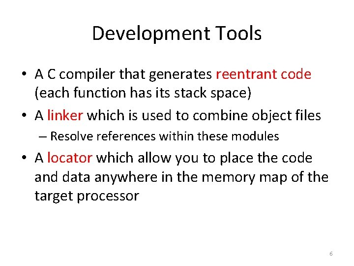 Development Tools • A C compiler that generates reentrant code (each function has its