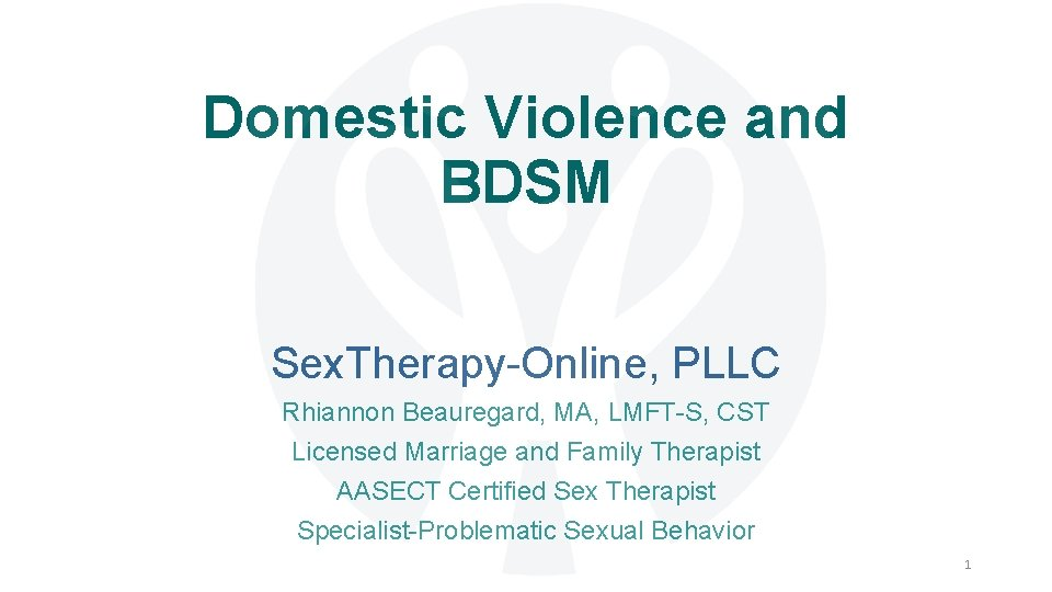 Domestic Violence and BDSM Sex. Therapy-Online, PLLC Rhiannon Beauregard, MA, LMFT-S, CST Licensed Marriage