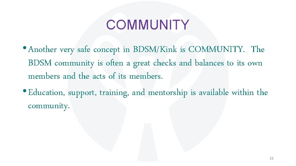 COMMUNITY • Another very safe concept in BDSM/Kink is COMMUNITY. The BDSM community is