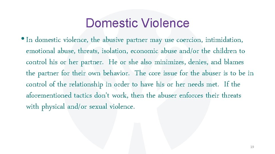Domestic Violence • In domestic violence, the abusive partner may use coercion, intimidation, emotional