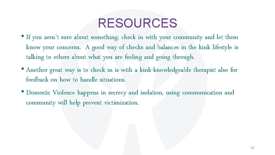 RESOURCES • If you aren't sure about something, check in with your community and