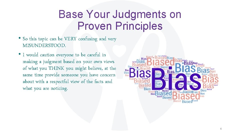 Base Your Judgments on Proven Principles • So this topic can be VERY confusing