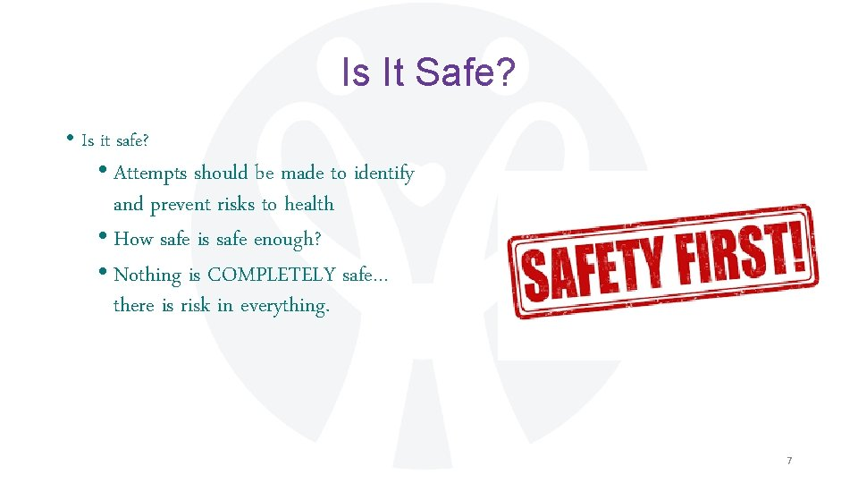 Is It Safe? • Is it safe? • Attempts should be made to identify