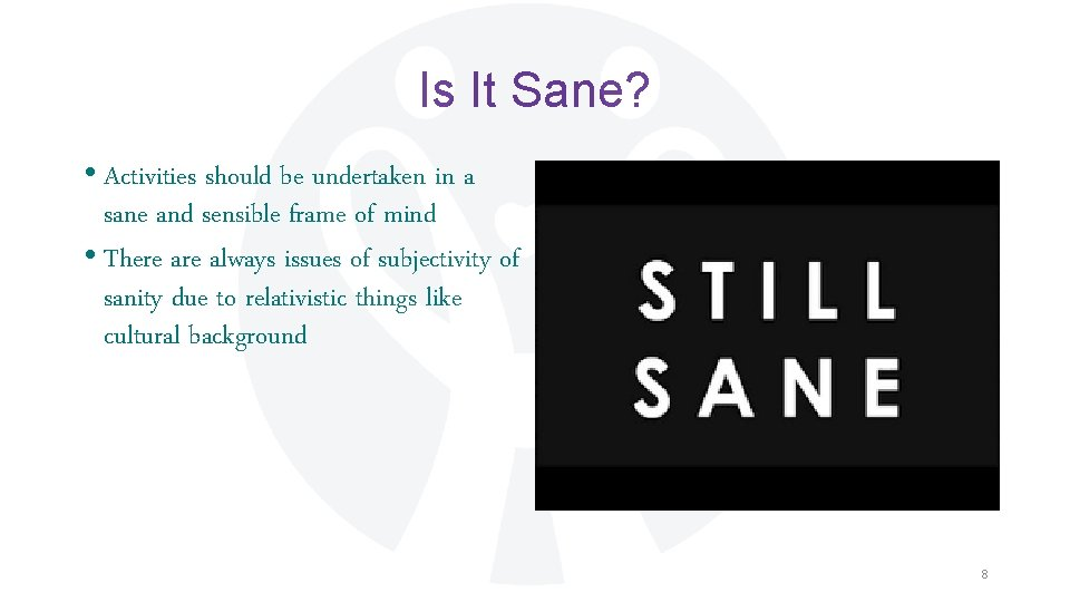 Is It Sane? • Activities should be undertaken in a sane and sensible frame