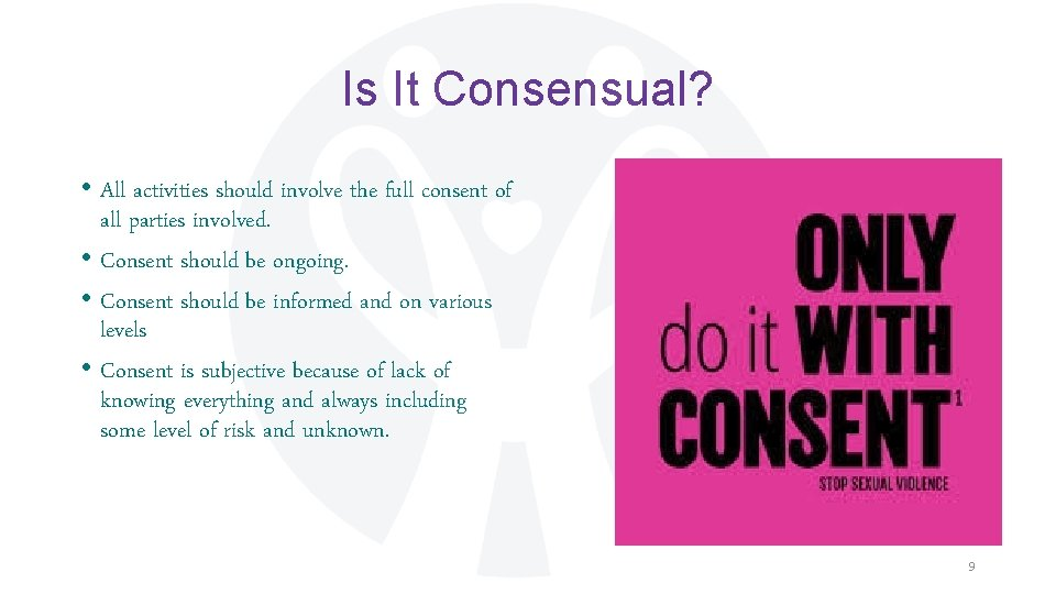 Is It Consensual? • All activities should involve the full consent of all parties