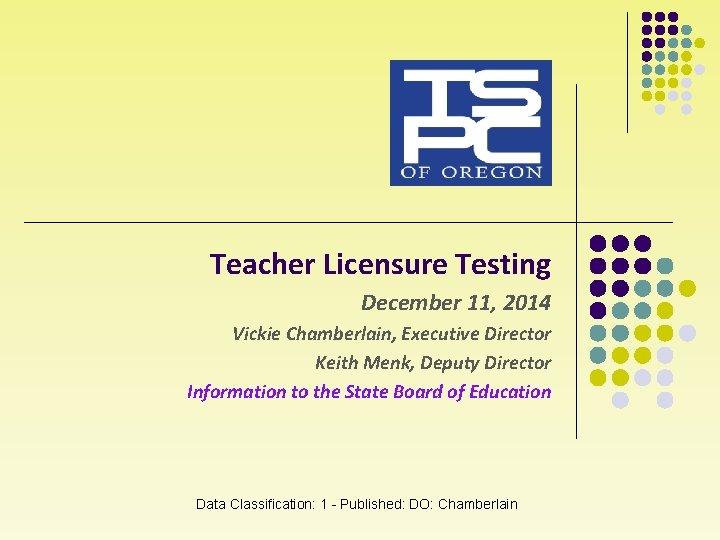 Teacher Licensure Testing December 11, 2014 Vickie Chamberlain, Executive Director Keith Menk, Deputy Director