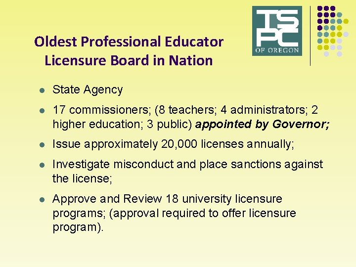 Oldest Professional Educator Licensure Board in Nation l State Agency l 17 commissioners; (8