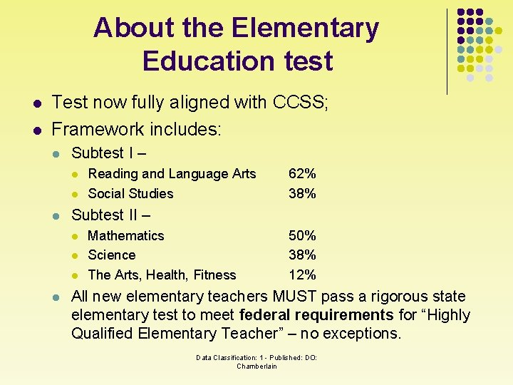 About the Elementary Education test l l Test now fully aligned with CCSS; Framework