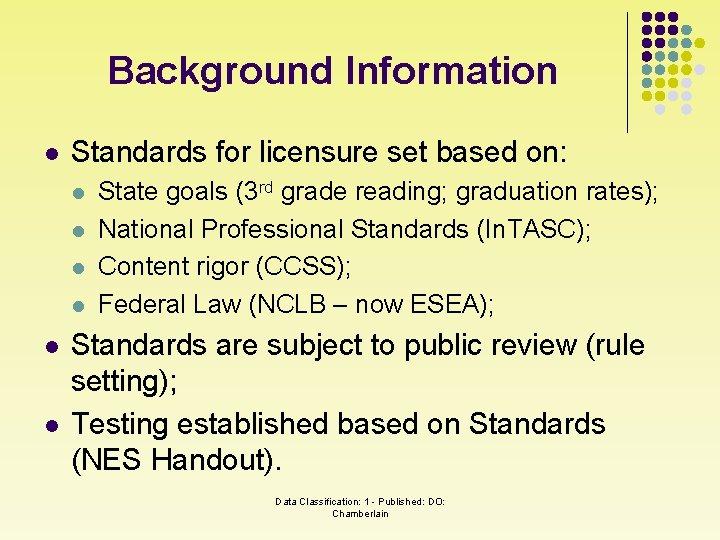 Background Information l Standards for licensure set based on: l l l State goals