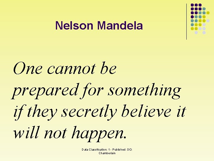 Nelson Mandela One cannot be prepared for something if they secretly believe it will