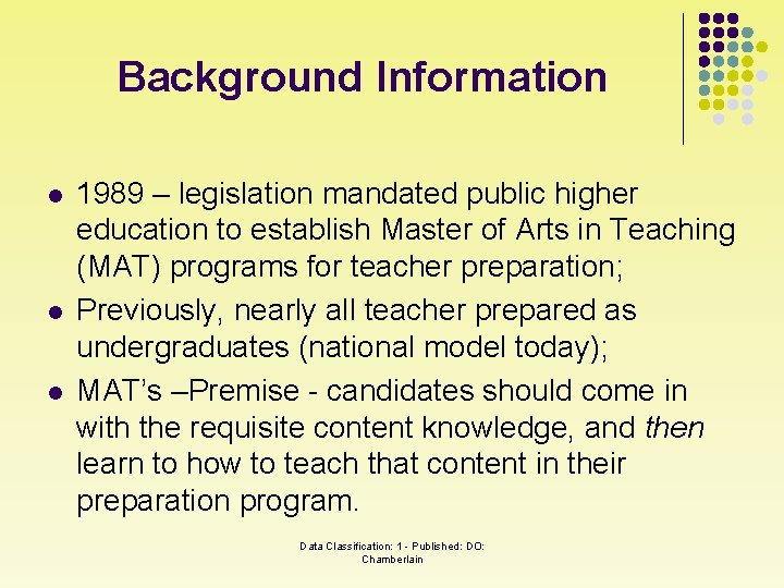 Background Information l l l 1989 – legislation mandated public higher education to establish