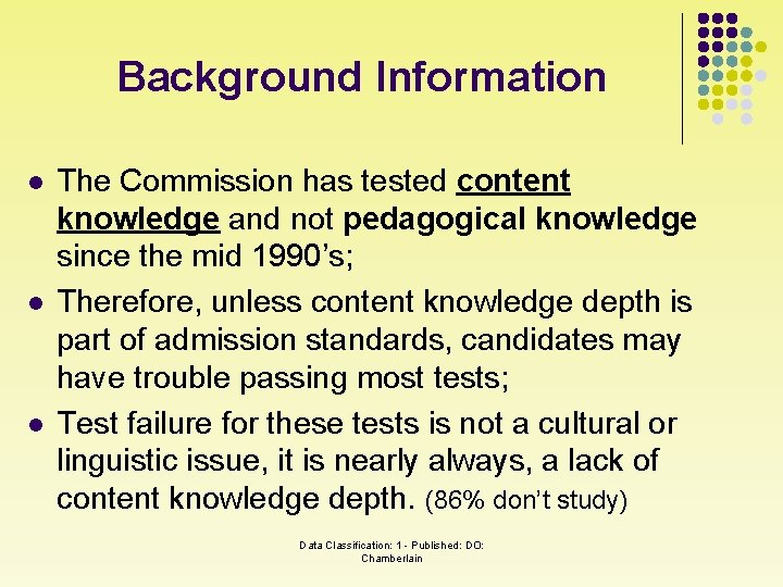 Background Information l l l The Commission has tested content knowledge and not pedagogical