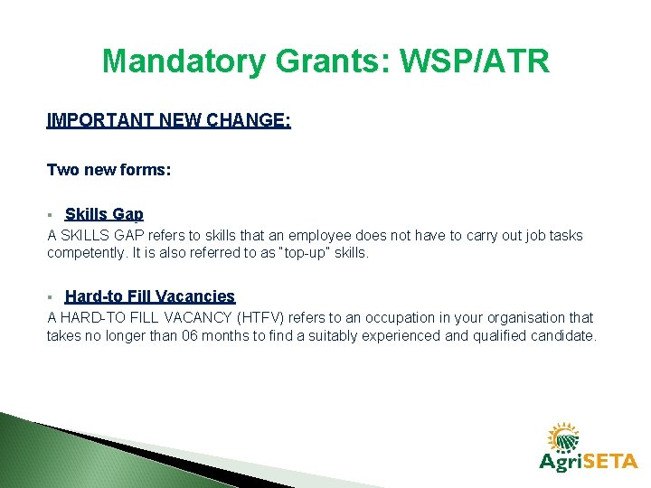 Mandatory Grants: WSP/ATR IMPORTANT NEW CHANGE: Two new forms: § Skills Gap A SKILLS