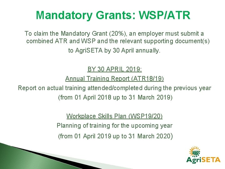 Mandatory Grants: WSP/ATR To claim the Mandatory Grant (20%), an employer must submit a