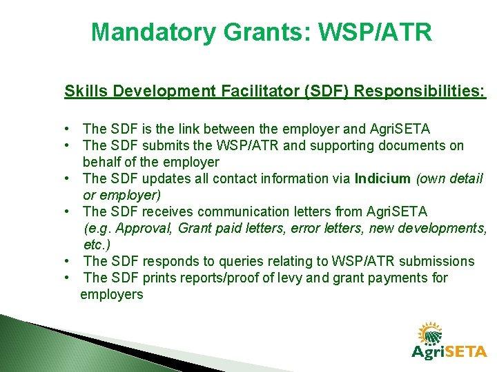 Mandatory Grants: WSP/ATR Skills Development Facilitator (SDF) Responsibilities: • The SDF is the link
