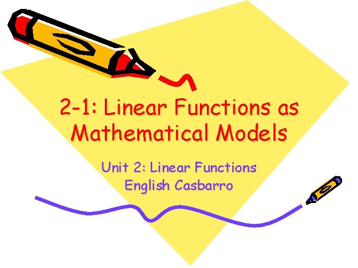 2 -1: Linear Functions as Mathematical Models Unit 2: Linear Functions English Casbarro