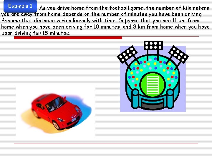 Example 1 As you drive home from the football game, the number of kilometers