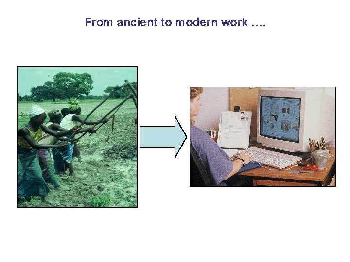 From ancient to modern work ….