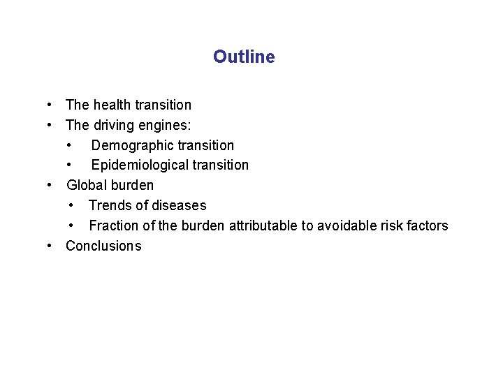 Outline • The health transition • The driving engines: • Demographic transition • Epidemiological