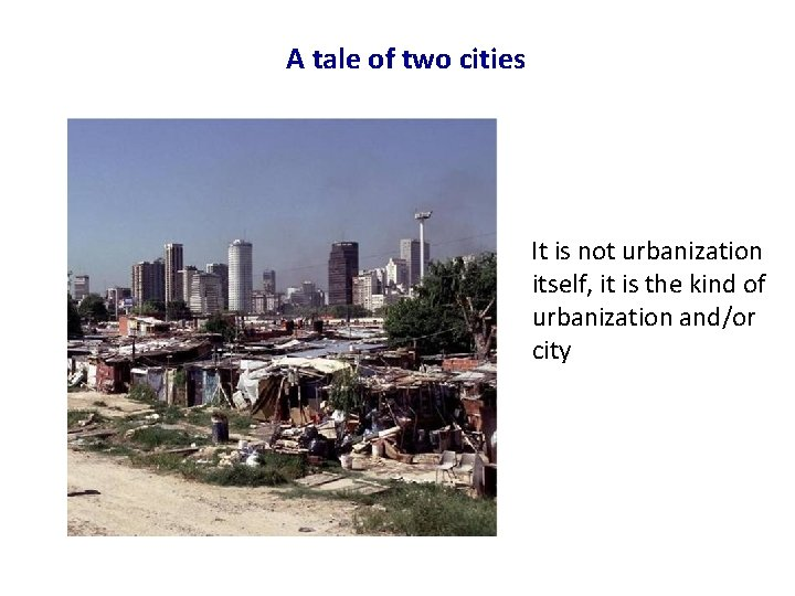 A tale of two cities It is not urbanization itself, it is the kind