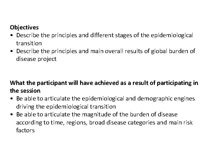 Objectives • Describe the principles and different stages of the epidemiological transition • Describe