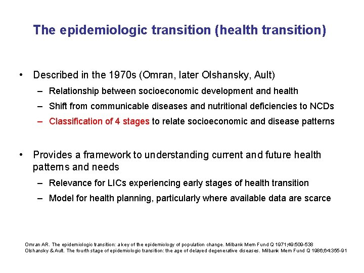 The epidemiologic transition (health transition) • Described in the 1970 s (Omran, later Olshansky,