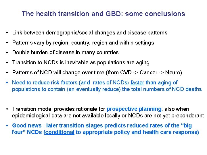 The health transition and GBD: some conclusions • Link between demographic/social changes and disease