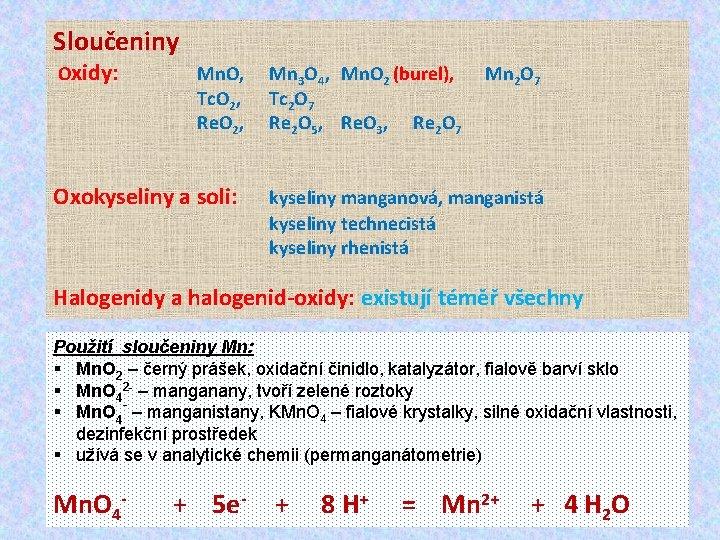 Sloučeniny Oxidy: Mn. O, Tc. O 2, Re. O 2, Oxokyseliny a soli: Mn