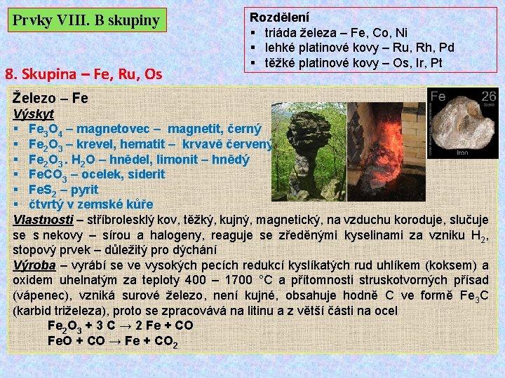 Prvky VIII. B skupiny 8. Skupina – Fe, Ru, Os Rozdělení § triáda železa