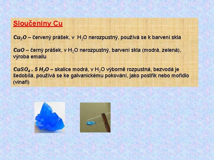 Sloučeniny Cu Cu 2 O – červený prášek, v H 2 O nerozpustný, používá