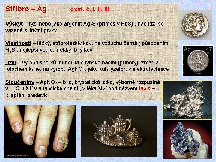 Stříbro – Ag oxid. č. I, III Výskyt – ryzí nebo jako argentit Ag