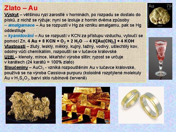 Zlato – Au Výskyt – většinou ryzí zarostlé v horninách, po rozpadu se dostalo