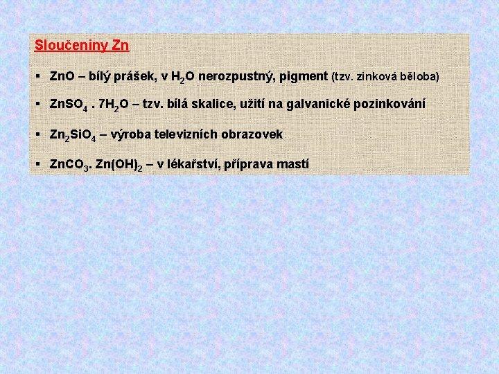 Sloučeniny Zn § Zn. O – bílý prášek, v H 2 O nerozpustný, pigment