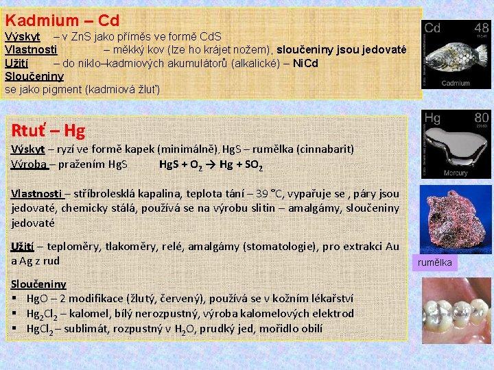 Kadmium – Cd Výskyt – v Zn. S jako příměs ve formě Cd. S