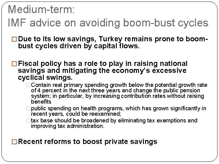 Medium-term: IMF advice on avoiding boom-bust cycles � Due to its low savings, Turkey