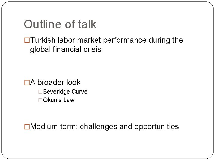 Outline of talk �Turkish labor market performance during the global financial crisis �A broader