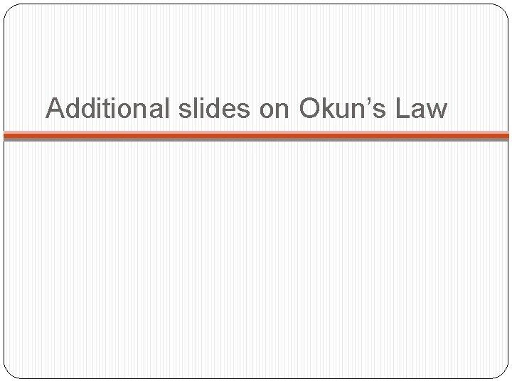 Additional slides on Okun's Law
